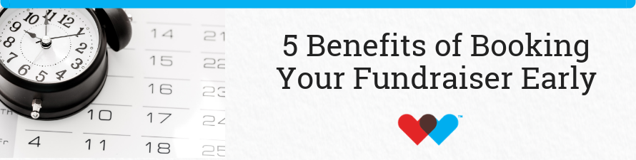 5 Benefits of Booking Your Fundraiser Early (1)